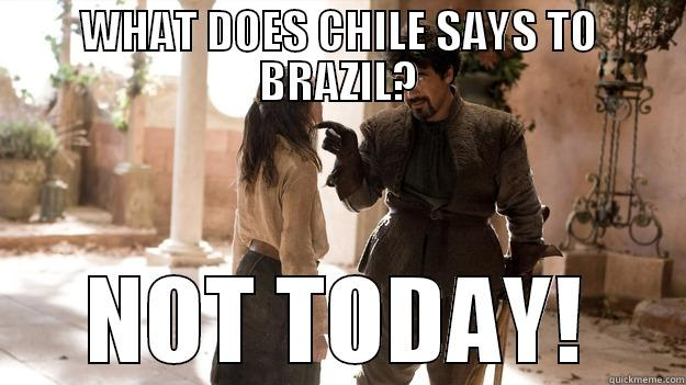 chile vs. brazil - WHAT DOES CHILE SAYS TO BRAZIL? NOT TODAY! Arya not today