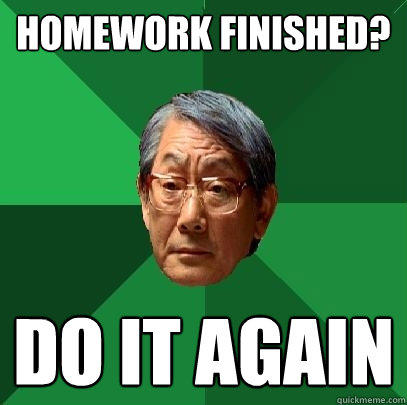 Homework finished? do it again - Homework finished? do it again  High Expectations Asian Father