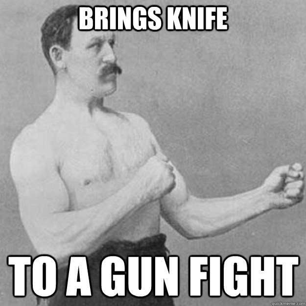 Brings knife to a gun fight - Brings knife to a gun fight  Misc