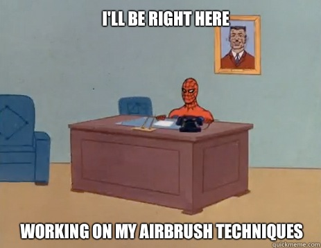 I'll be right here Working on my airbrush techniques - I'll be right here Working on my airbrush techniques  masturbating spiderman