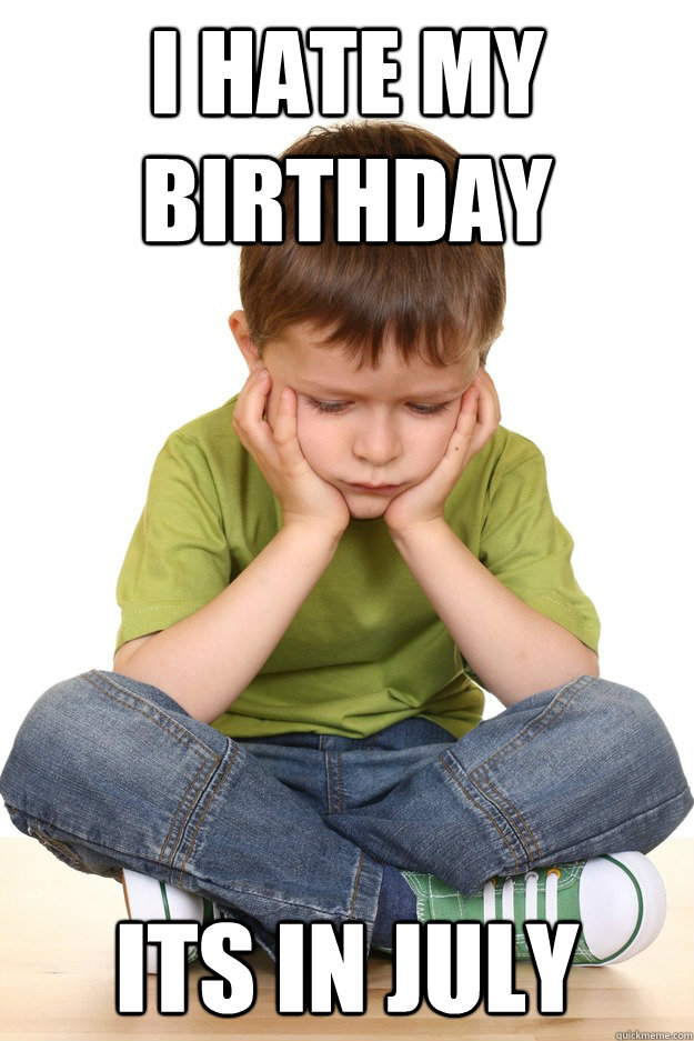 I hate my Birthday Its in July - I hate my Birthday Its in July  First grade problems