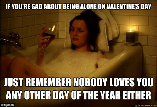 if you're spending valentine day alone meme - Dramatized Versions of Traumatized Virgins Crying