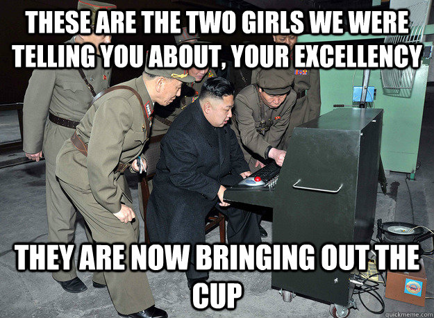 these are the two girls we were telling you about, your excellency they are now bringing out the cup - these are the two girls we were telling you about, your excellency they are now bringing out the cup  kim jong un