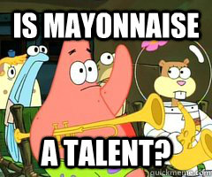 Is mayonnaise a TALENT?