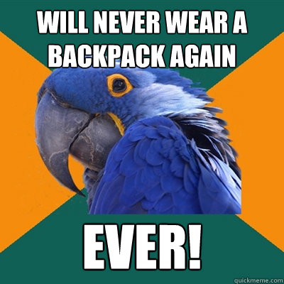 will never wear a backpack again ever! - will never wear a backpack again ever!  Paranoid Parrot