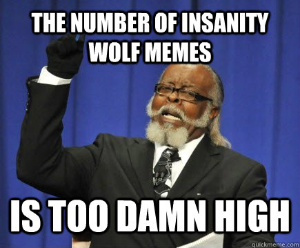 The Number Of Insanity Wolf Memes Is Too Damn High Too Damn High
