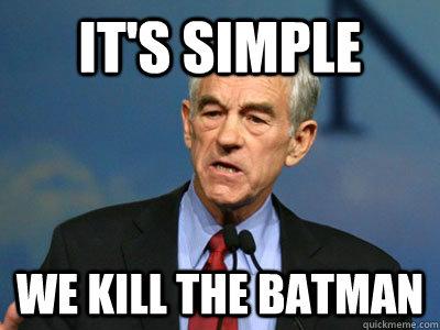 It's simple We kill the batman - It's simple We kill the batman  Crazy Ron Paul