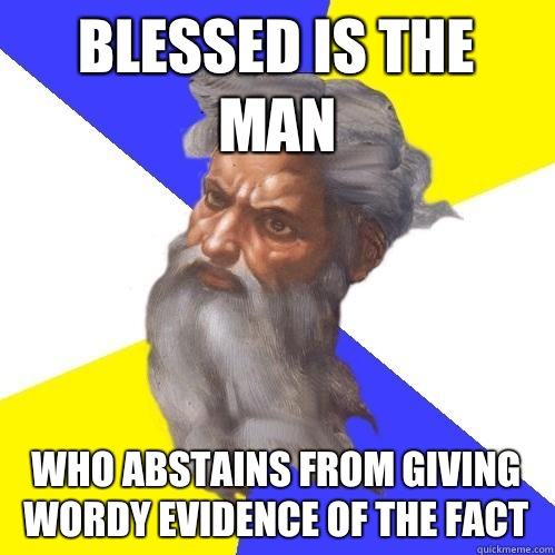Blessed is the man who abstains from giving wordy evidence of the fact - Blessed is the man who abstains from giving wordy evidence of the fact  Advice God