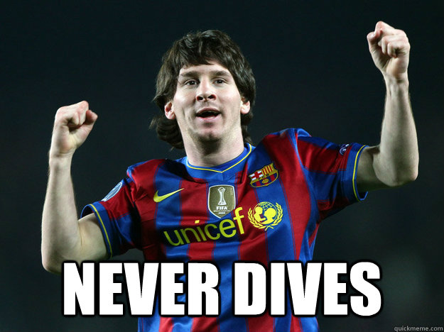Never dives  Good Guy Lionel Messi