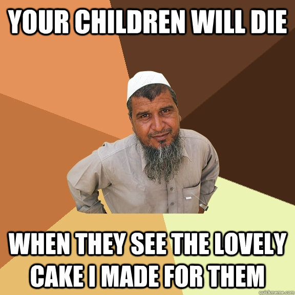 Your children will die when they see the lovely cake i made for them  Ordinary Muslim Man