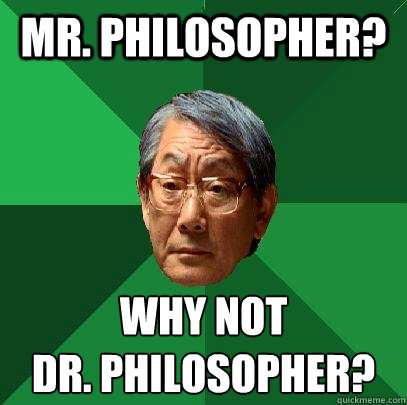 mr. philosopher? why not dr. philosopher? - mr. philosopher? why not dr. philosopher?  High Expectations Asian Father