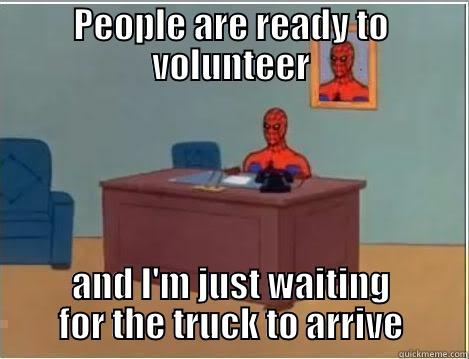 PEOPLE ARE READY TO VOLUNTEER AND I'M JUST WAITING FOR THE TRUCK TO ARRIVE Spiderman Desk