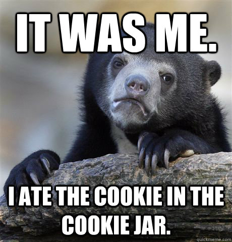 It was me.  I ate the cookie in the cookie jar. - It was me.  I ate the cookie in the cookie jar.  Confession Bear