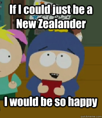 If I could just be a New Zealander I would be so happy - If I could just be a New Zealander I would be so happy  Craig - I would be so happy