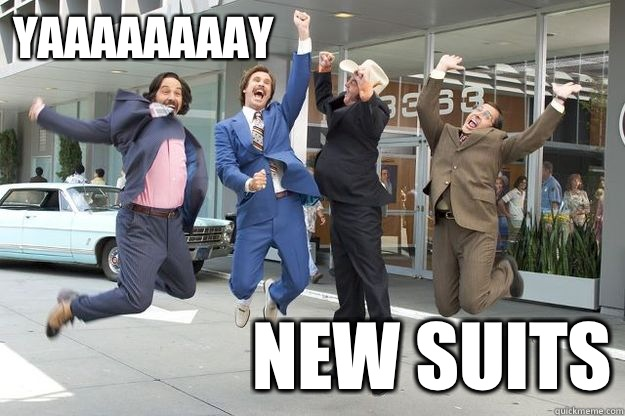 YAAAAAAAAY NEW SUITS - YAAAAAAAAY NEW SUITS  Anchorman New Suits