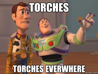 Torches Torches everwhere