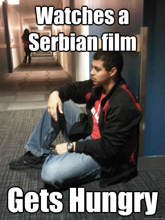 b852bf51c92101d36560b3e224ead0aed37a57629c7c149053d61c37f77db960 watches a serbian film gets hungry weird guy emil quickmeme