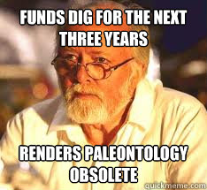 Funds dig for the next three years Renders paleontology obsolete