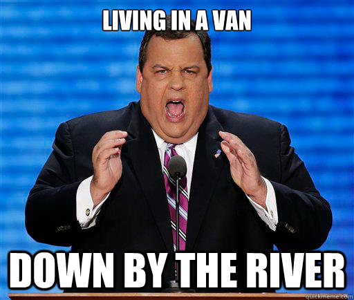 Living in a van down by the river - Living in a van down by the river  Chris Christie