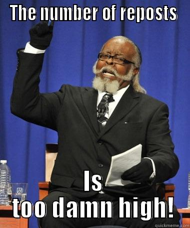 Fuck you - THE NUMBER OF REPOSTS IS TOO DAMN HIGH! The Rent Is Too Damn High