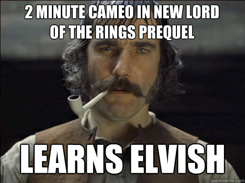 2 minute Cameo in new lord of the rings prequel learns elvish  Overly committed Daniel Day Lewis