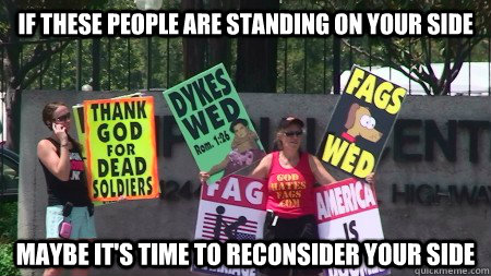 If these people are standing on your side Maybe it's time to reconsider your side - If these people are standing on your side Maybe it's time to reconsider your side  westboro supreme court
