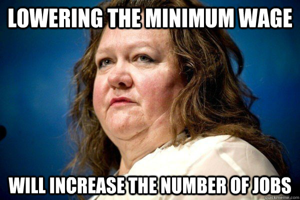 lowering the minimum wage will increase the number of jobs - lowering the minimum wage will increase the number of jobs  Spiteful Billionaire