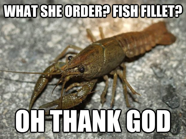 What she order? Fish Fillet? Oh thank god  - What she order? Fish Fillet? Oh thank god   that fish cray