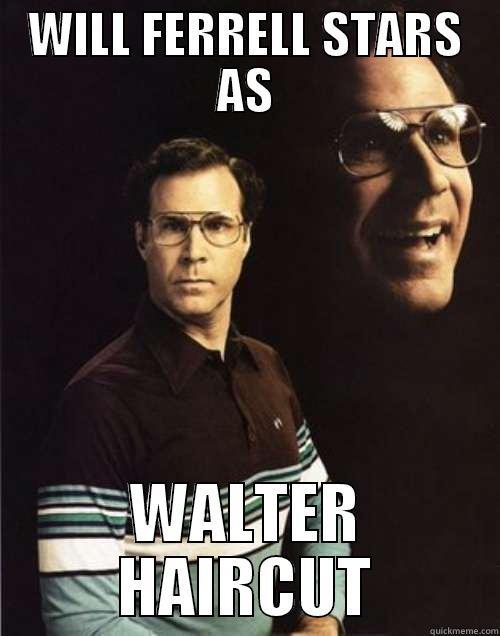 WILL FERRELL STARS AS WALTER HAIRCUT Will Ferrell