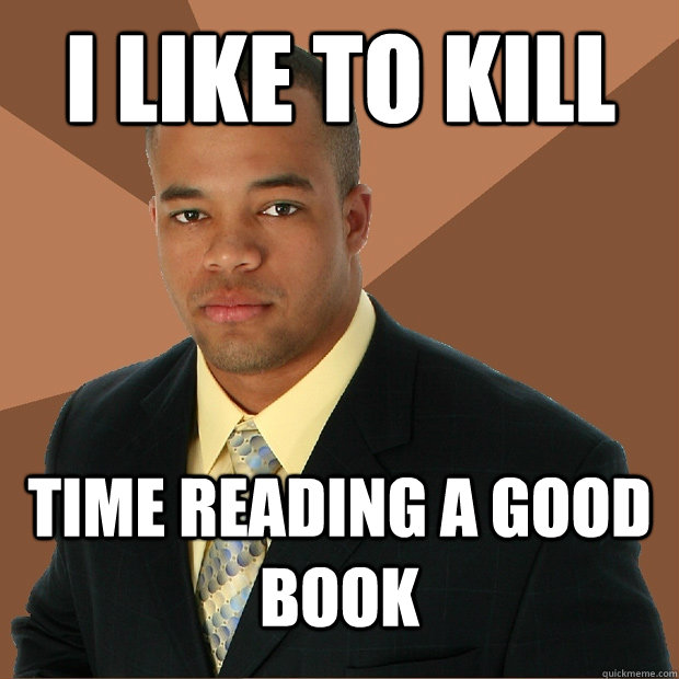 i like to kill time reading a good book - i like to kill time reading a good book  Successful Black Man