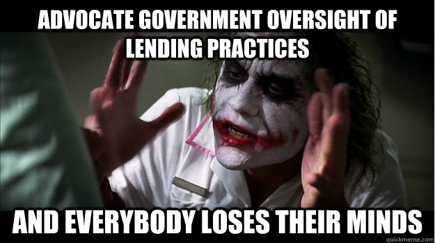 Advocate government oversight of lending practices AND EVERYBODY LOSES THeir minds - Advocate government oversight of lending practices AND EVERYBODY LOSES THeir minds  Joker Mind Loss