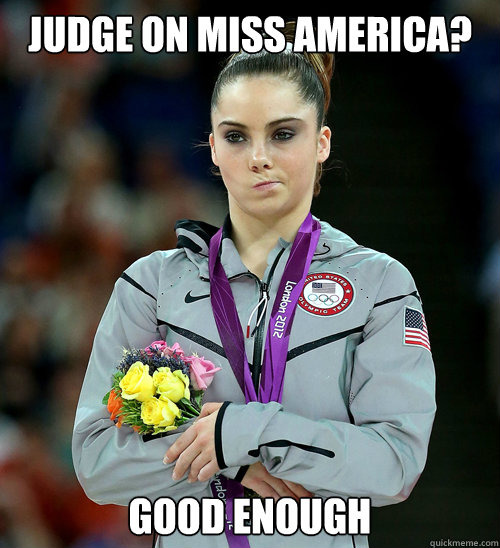 judge on Miss America?  Good enough - judge on Miss America?  Good enough  McKayla Not Impressed