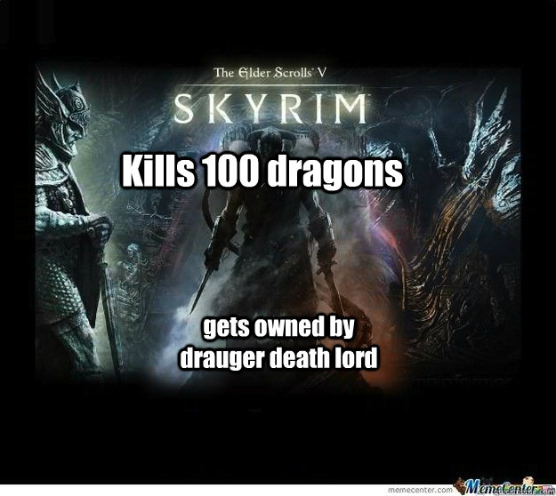Kills 100 dragons gets owned by drauger death lord - Skyrim Anger
