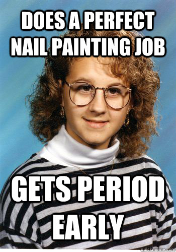 does a perfect nail painting job gets period early - does a perfect nail painting job gets period early  Bad Luck Brenda