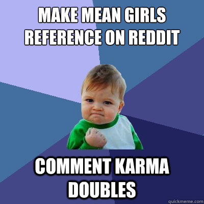 Make Mean Girls Reference on Reddit Comment Karma Doubles  Success Kid