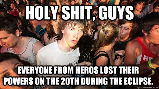 Holy shit, guys Everyone from heros lost their powers on the 20th during the eclipse. - Holy shit, guys Everyone from heros lost their powers on the 20th during the eclipse.  Sudden Clarity Clarence