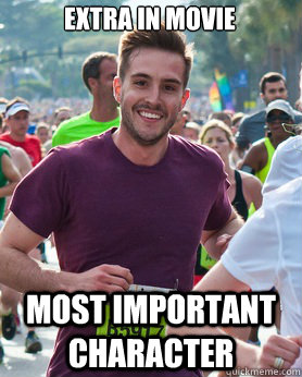 Extra in movie most important character - Extra in movie most important character  Ridiculously photogenic guy