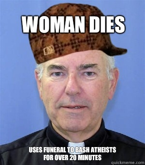 Woman dies Uses funeral to bash atheists for over 20 minutes
