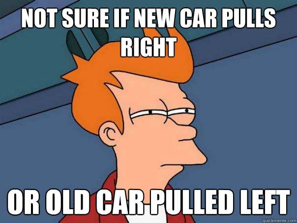 Not sure if new car pulls right Or old car pulled left - Not sure if new car pulls right Or old car pulled left  Futurama Fry