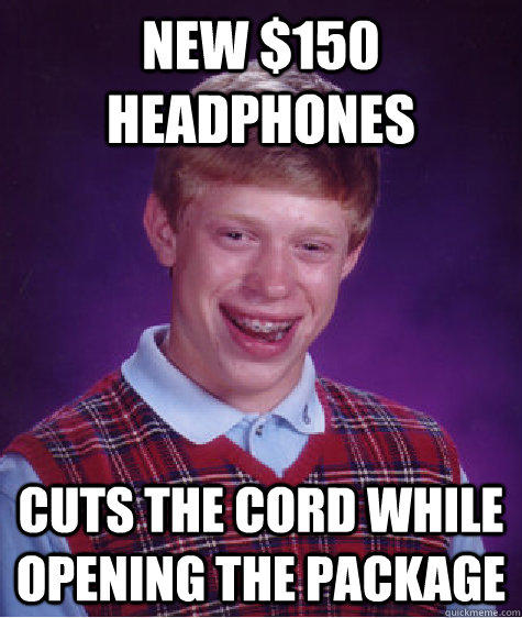 New $150  Headphones Cuts the cord while opening the package  Bad Luck Brian