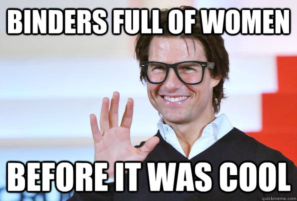 Binders Full Of Women before it was cool - Binders Full Of Women before it was cool  hipster tom cruise