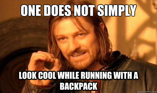 One Does Not Simply Look cool while running with a backpack