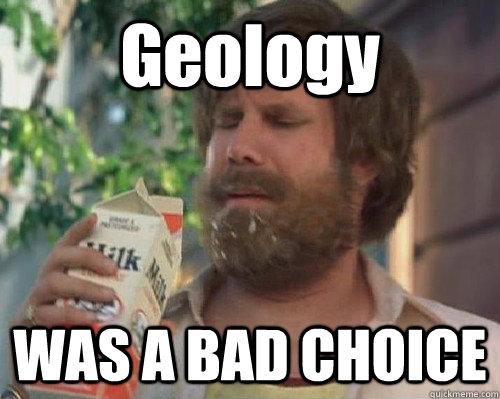 b8988bf78dd74492c2c1e7fc1a2efa54d70eed5edab24e0940643d6c632b0456 geology was a bad choice anchorman milk quickmeme