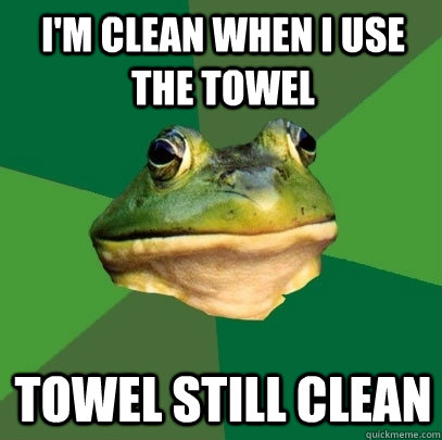 I'm clean when I use the towel Towel still clean - I'm clean when I use the towel Towel still clean  Foul Bachelor Frog