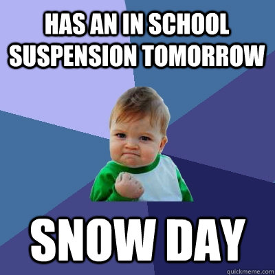 Has an In school Suspension tomorrow Snow Day - Has an In school Suspension tomorrow Snow Day  Success Kid