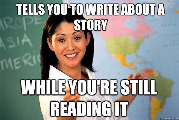 Tells you to write about a story While you're still reading it - Tells you to write about a story While you're still reading it  Unhelpful High School Teacher