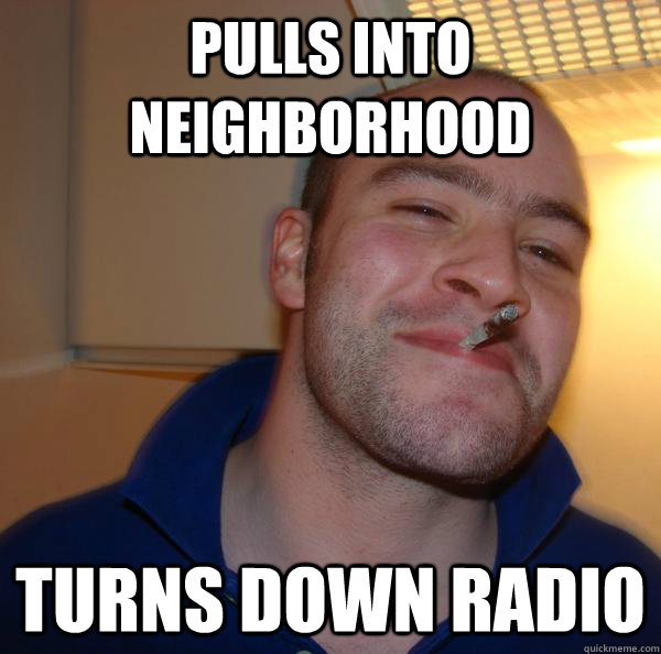 pulls into neighborhood turns down radio - pulls into neighborhood turns down radio  Misc