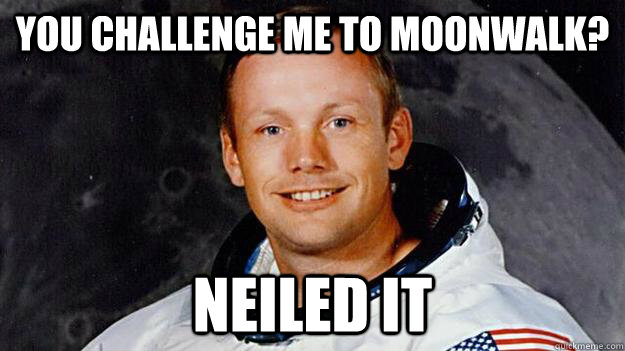 you challenge me to moonwalk? Neiled it - you challenge me to moonwalk? Neiled it  Misc