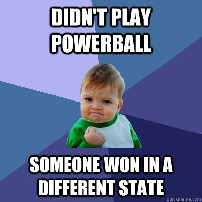 didn't play powerball someone won in a different state - didn't play powerball someone won in a different state  Success Kid