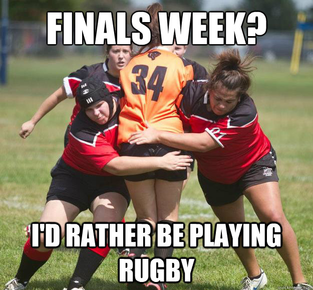 Finals Week? I'd rather be playing Rugby  Finals Week Rugby Style